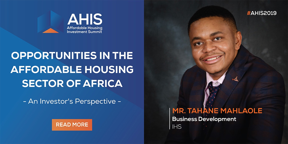 The Investment Climate Of The Affordable Housing Sector In Africa – In Conversation With Mr. Tahane Mahlaole, Investment Manager, International Housing Solutions